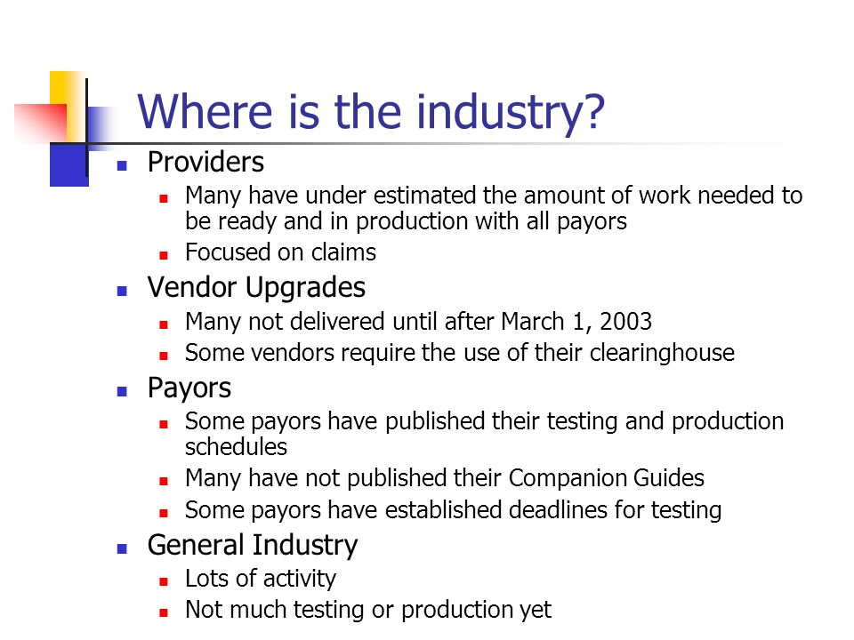 Providers Many have under estimated the amount of work needed to be ready and in production with all payors Focused on claims Vendor Upgrades Many not