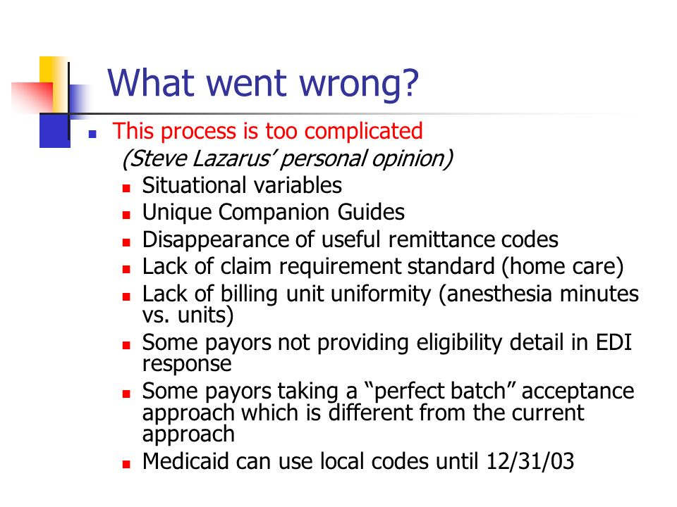 What went wrong? This process is too complicated (Steve Lazarus personal opinion) Situational variables Unique Companion Guides Disappearance of usefu