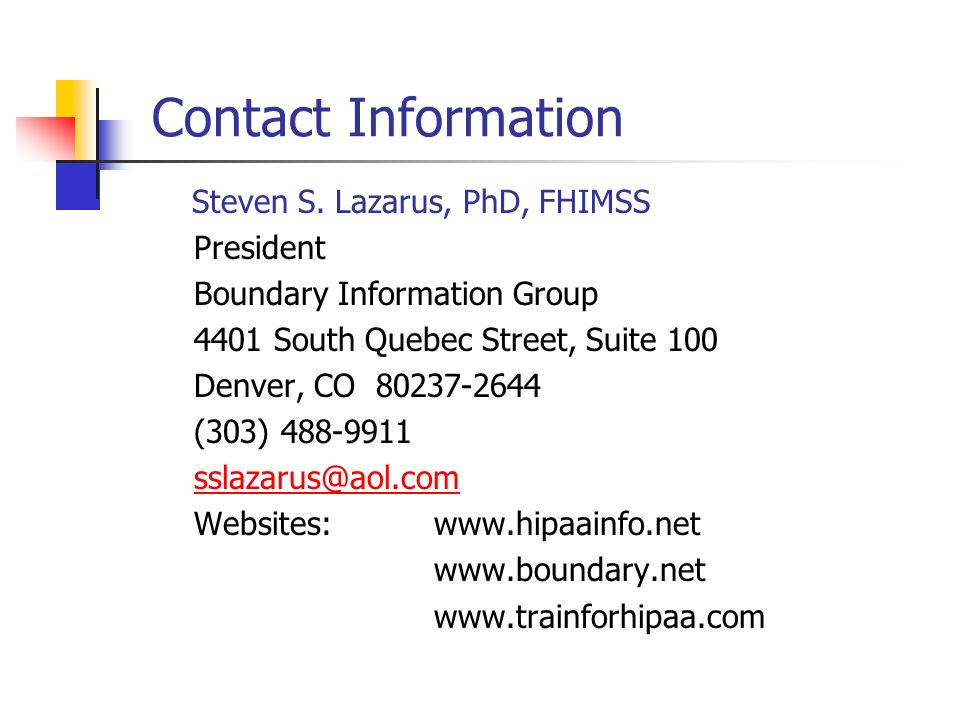 Contact Information Steven S. Lazarus, PhD, FHIMSS President Boundary Information Group 4401 South Quebec Street, Suite 100 Denver, CO 80237-2644 (303