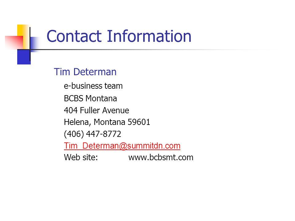Contact Information Tim Determan e-business team BCBS Montana 404 Fuller Avenue Helena, Montana 59601 (406) 447-8772 Tim_Determan@summitdn.com Web sit
