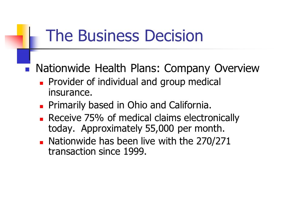 The Business Decision Nationwide Health Plans: Company Overview Provider of individual and group medical insurance. Primarily based in Ohio and Califo