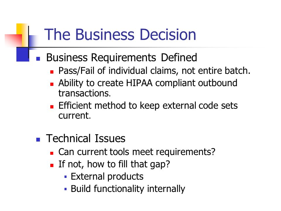 The Business Decision Business Requirements Defined Pass/Fail of individual claims, not entire batch. Ability to create HIPAA compliant outbound trans