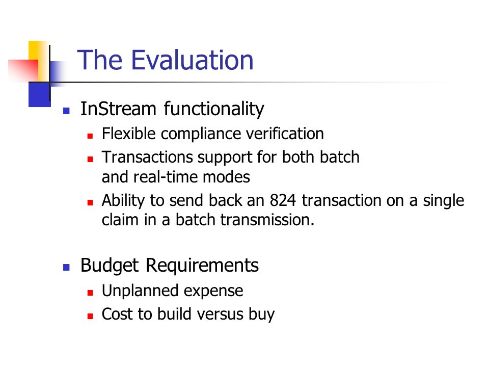 The Evaluation InStream functionality Flexible compliance verification Transactions support for both batch and real-time modes Ability to send back an