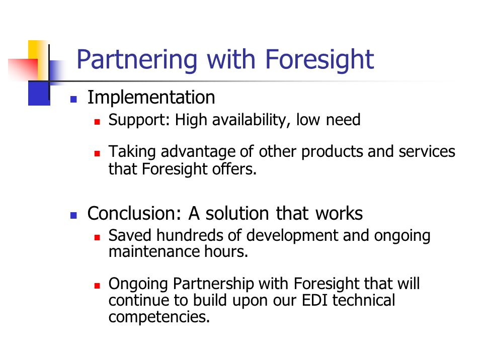 Partnering with Foresight Implementation Support: High availability, low need Taking advantage of other products and services that Foresight offers. C