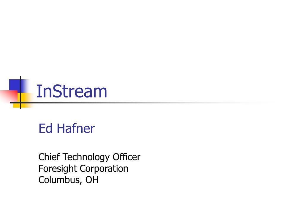 InStream Ed Hafner Chief Technology Officer Foresight Corporation Columbus, OH