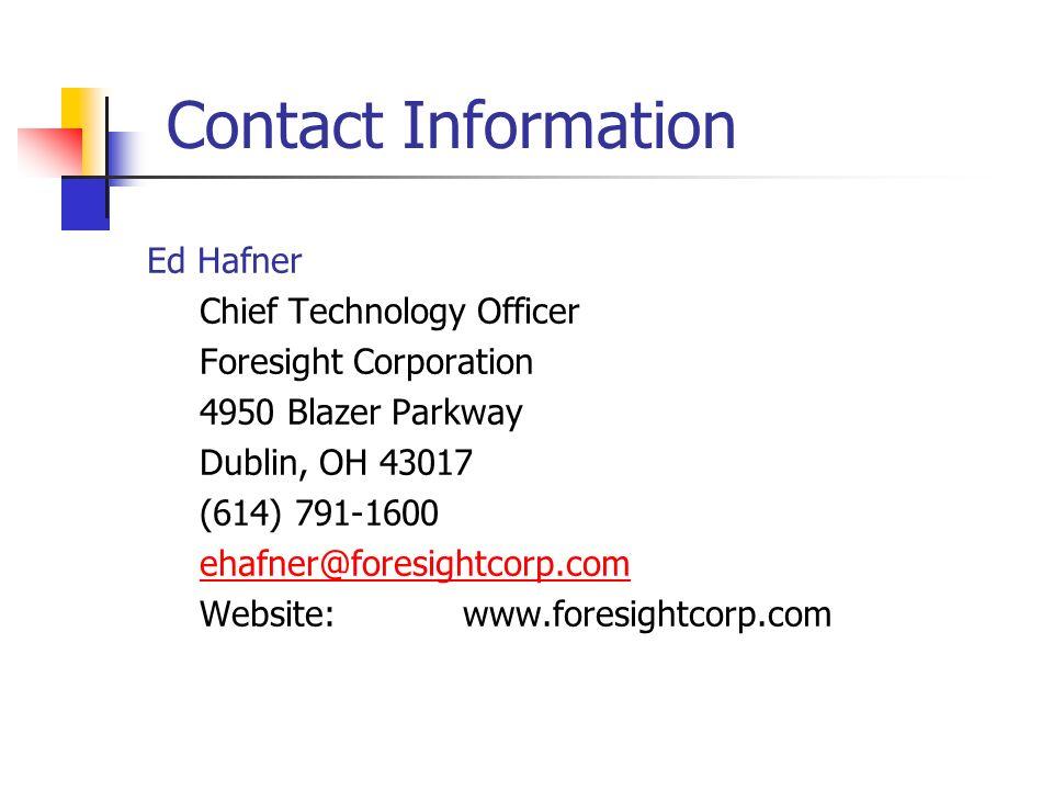 Contact Information Ed Hafner Chief Technology Officer Foresight Corporation 4950 Blazer Parkway Dublin, OH 43017 (614) 791-1600 ehafner@foresightcorp