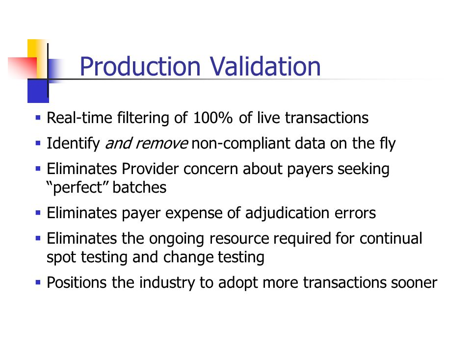 Validation Requirements Validate 1 – 7 levels of edits Accurate Code Set Tables Add payer-specific edits Add error messages Call the specific payer validation standards at runtime Reject a single claim out of a batch