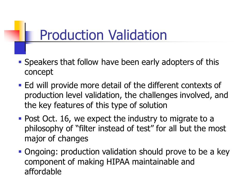 Speakers that follow have been early adopters of this concept Ed will provide more detail of the different contexts of production level validation, th