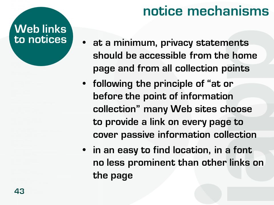 43 notice mechanisms at a minimum, privacy statements should be accessible from the home page and from all collection points following the principle o