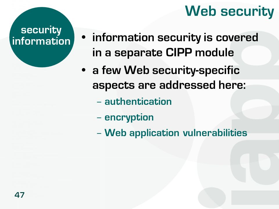 47 Web security information security is covered in a separate CIPP module a few Web security-specific aspects are addressed here: – authentication – e