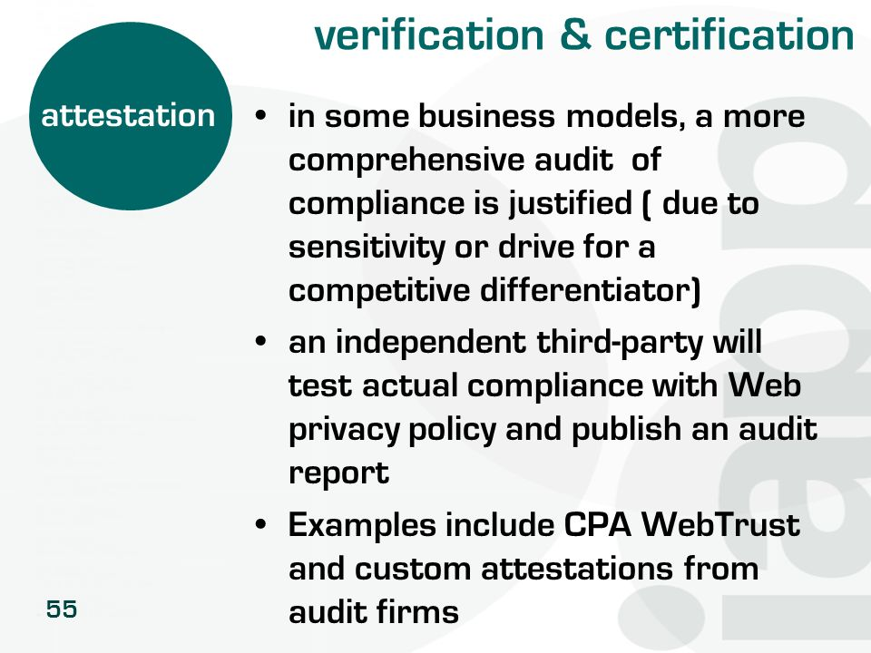 55 verification & certification in some business models, a more comprehensive audit of compliance is justified ( due to sensitivity or drive for a com