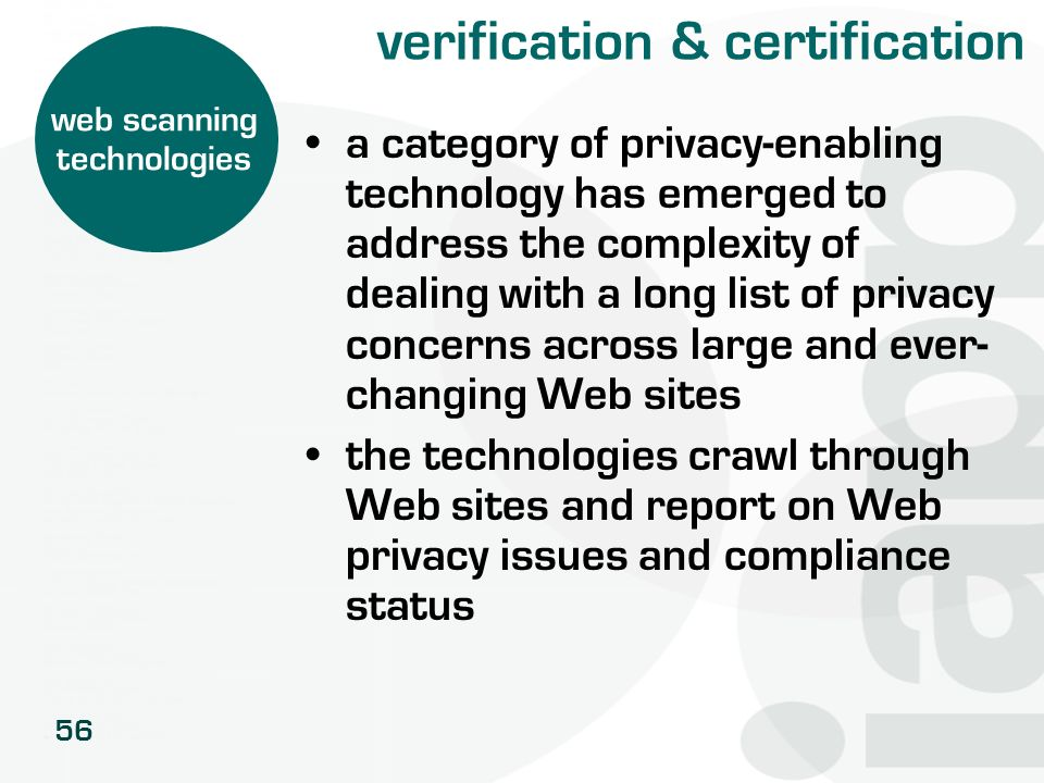 56 verification & certification a category of privacy-enabling technology has emerged to address the complexity of dealing with a long list of privacy