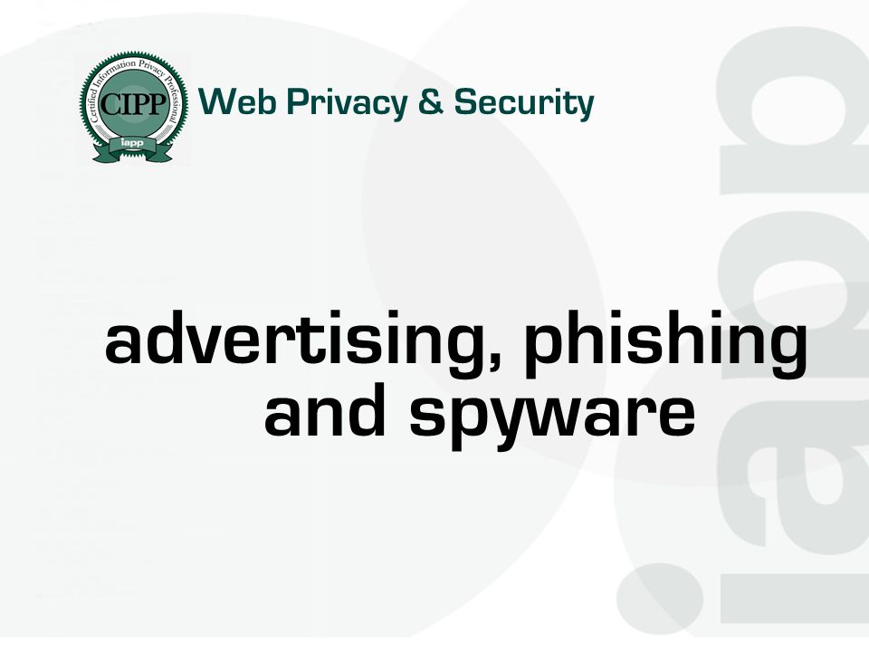 advertising, phishing and spyware Web Privacy & Security