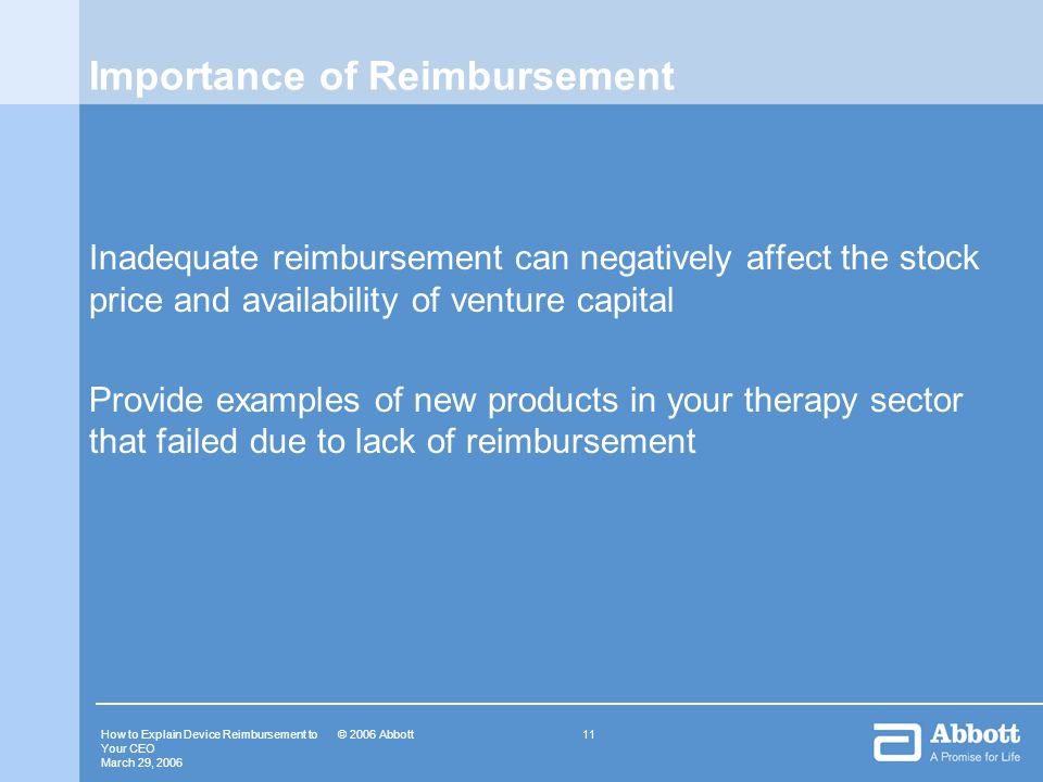 How to Explain Device Reimbursement to Your CEO March 29, 2006 11© 2006 Abbott Importance of Reimbursement Inadequate reimbursement can negatively aff