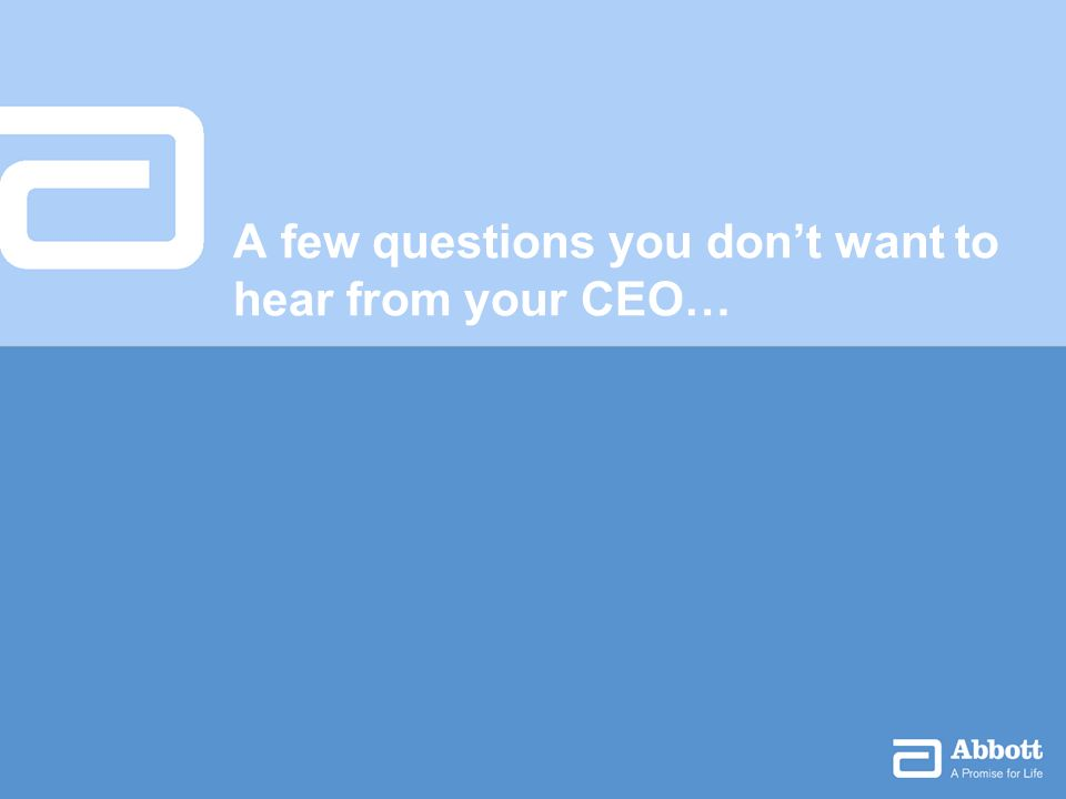 A few questions you dont want to hear from your CEO…