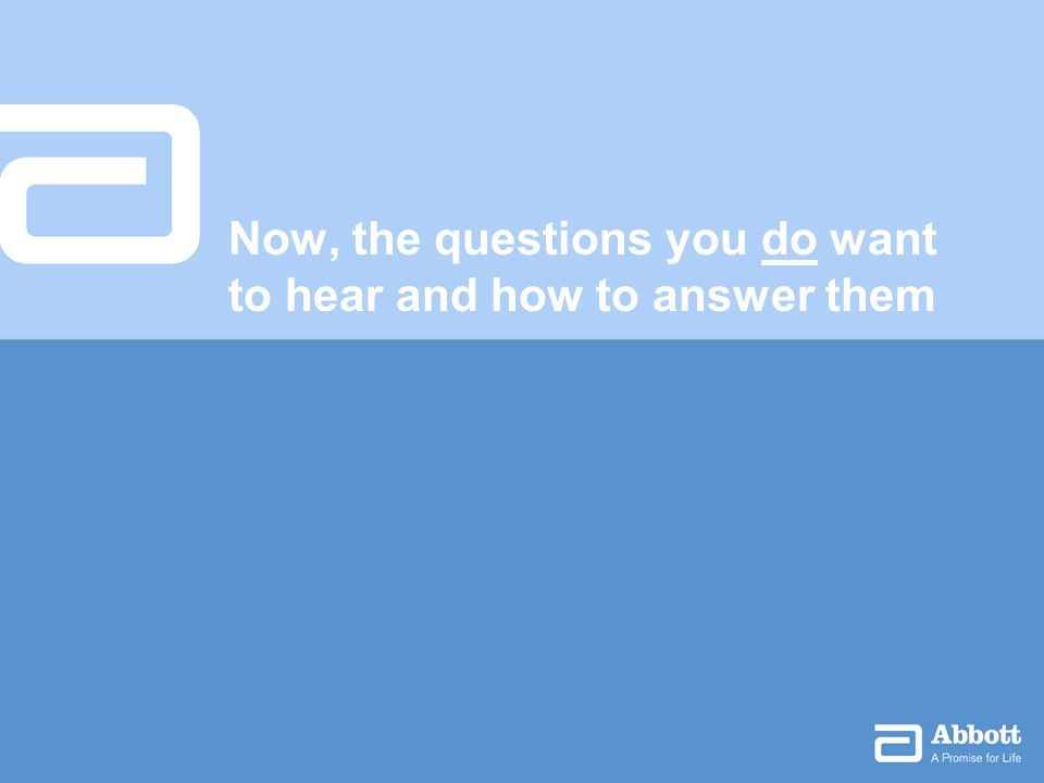 Now, the questions you do want to hear and how to answer them