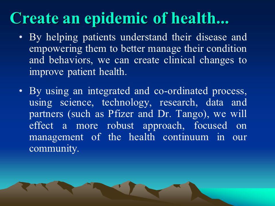 Create an epidemic of health...