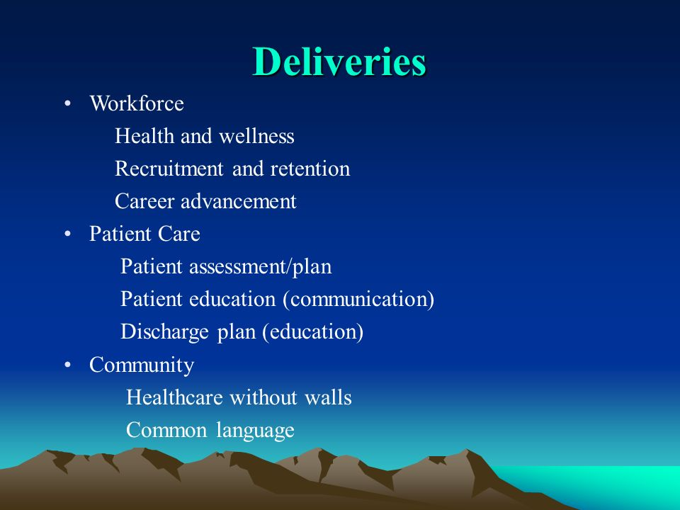 Deliveries Workforce Health and wellness Recruitment and retention Career advancement Patient Care Patient assessment/plan Patient education (communication) Discharge plan (education) Community Healthcare without walls Common language