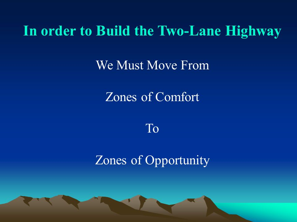 In order to Build the Two-Lane Highway We Must Move From Zones of Comfort To Zones of Opportunity