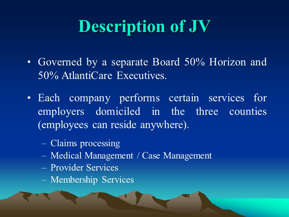 Description of JV Governed by a separate Board 50% Horizon and 50% AtlantiCare Executives.