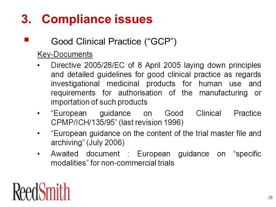 26 3. Compliance issues Good Clinical Practice (GCP) Key-Documents Directive 2005/28/EC of 8 April 2005 laying down principles and detailed guidelines