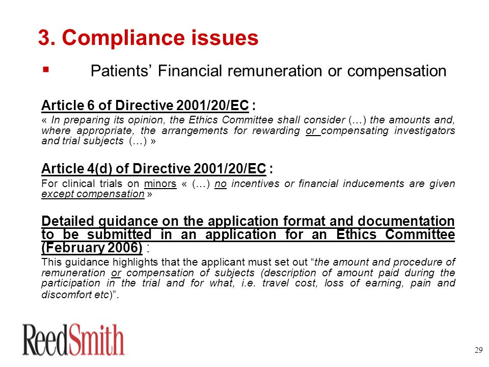29 3. Compliance issues Patients Financial remuneration or compensation Article 6 of Directive 2001/20/EC : « In preparing its opinion, the Ethics Com