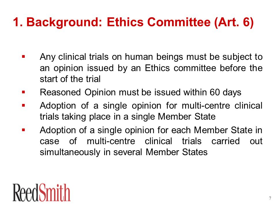 7 1. Background: Ethics Committee (Art. 6) Any clinical trials on human beings must be subject to an opinion issued by an Ethics committee before the