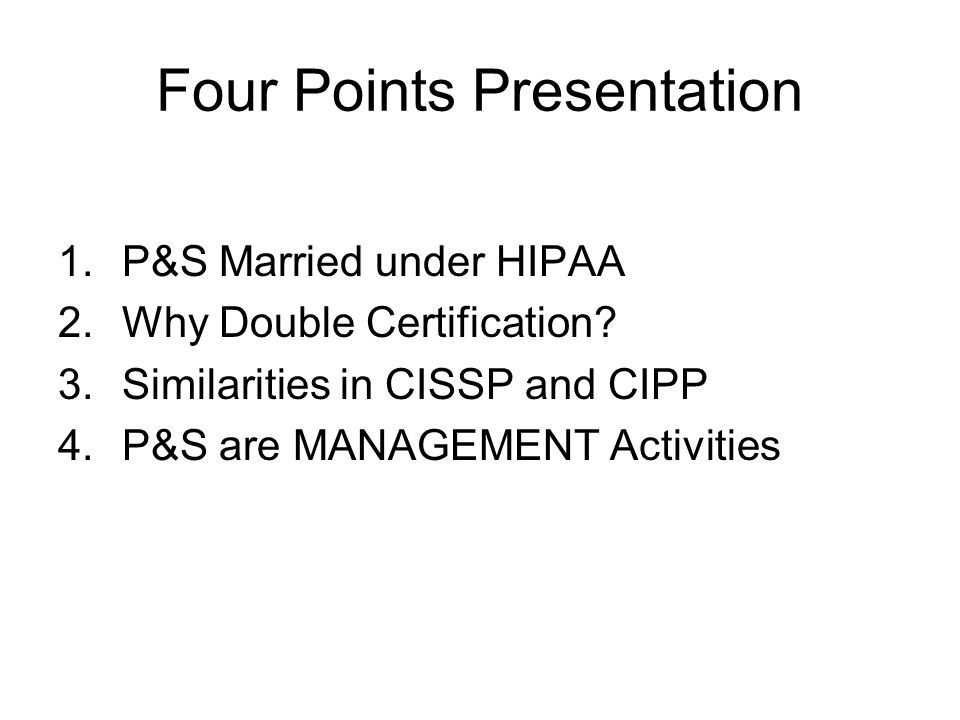 Four Points Presentation 1.P&S Married under HIPAA 2.Why Double Certification.