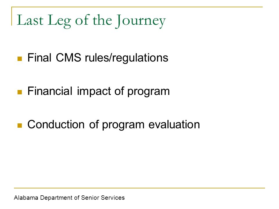 Last Leg of the Journey Final CMS rules/regulations Financial impact of program Conduction of program evaluation Alabama Department of Senior Services