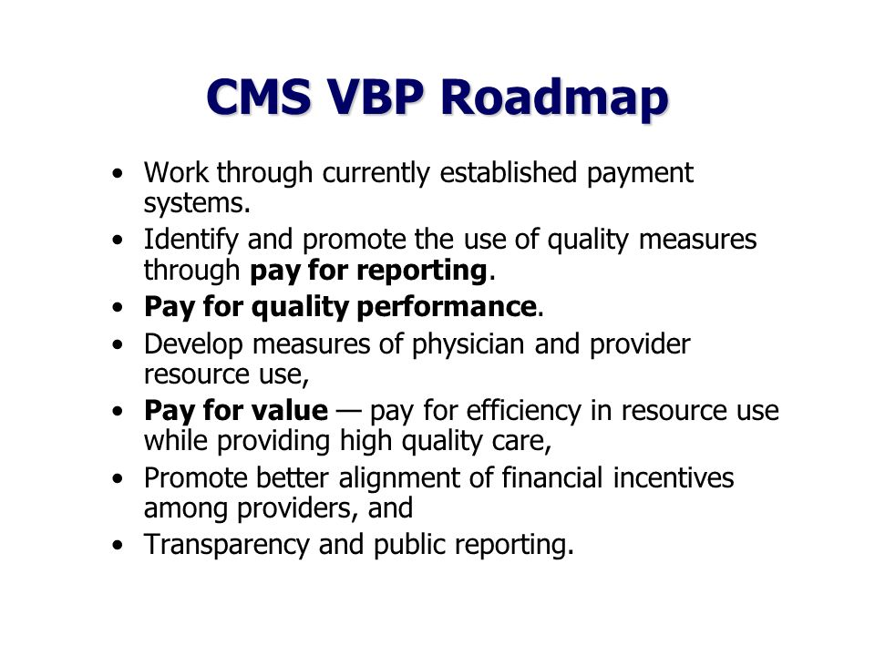CMS VBP Roadmap Work through currently established payment systems.