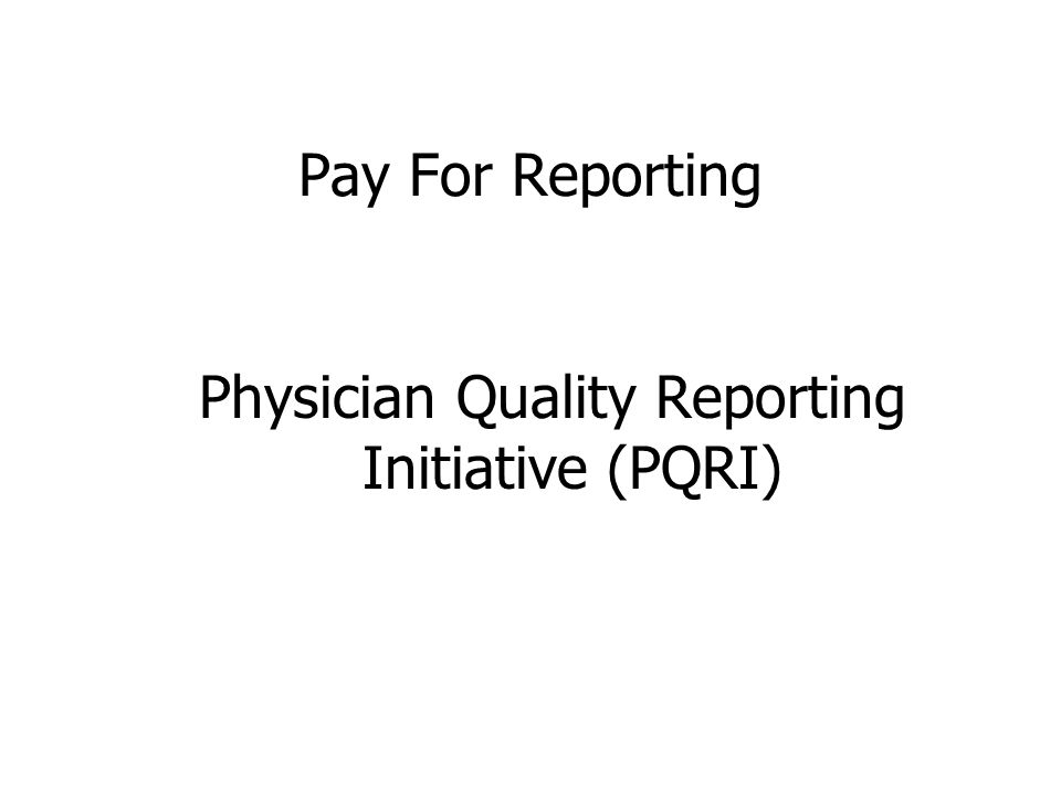 Pay For Reporting Physician Quality Reporting Initiative (PQRI)