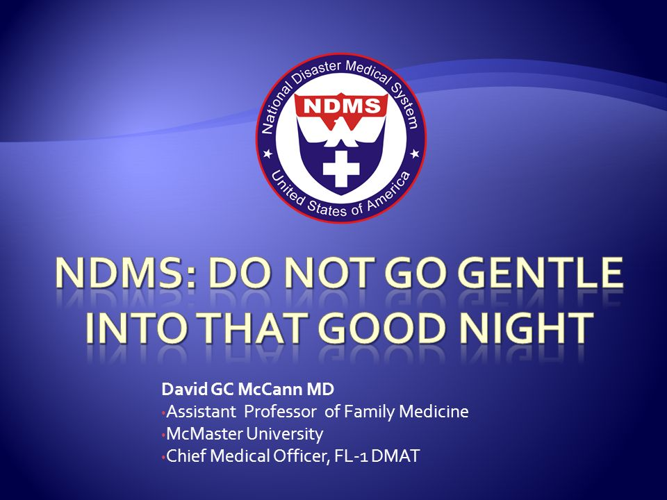 David GC McCann MD Assistant Professor of Family Medicine McMaster University Chief Medical Officer, FL-1 DMAT