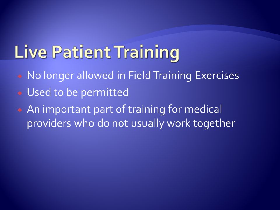 No longer allowed in Field Training Exercises Used to be permitted An important part of training for medical providers who do not usually work togethe
