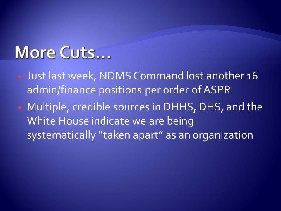Just last week, NDMS Command lost another 16 admin/finance positions per order of ASPR Multiple, credible sources in DHHS, DHS, and the White House in