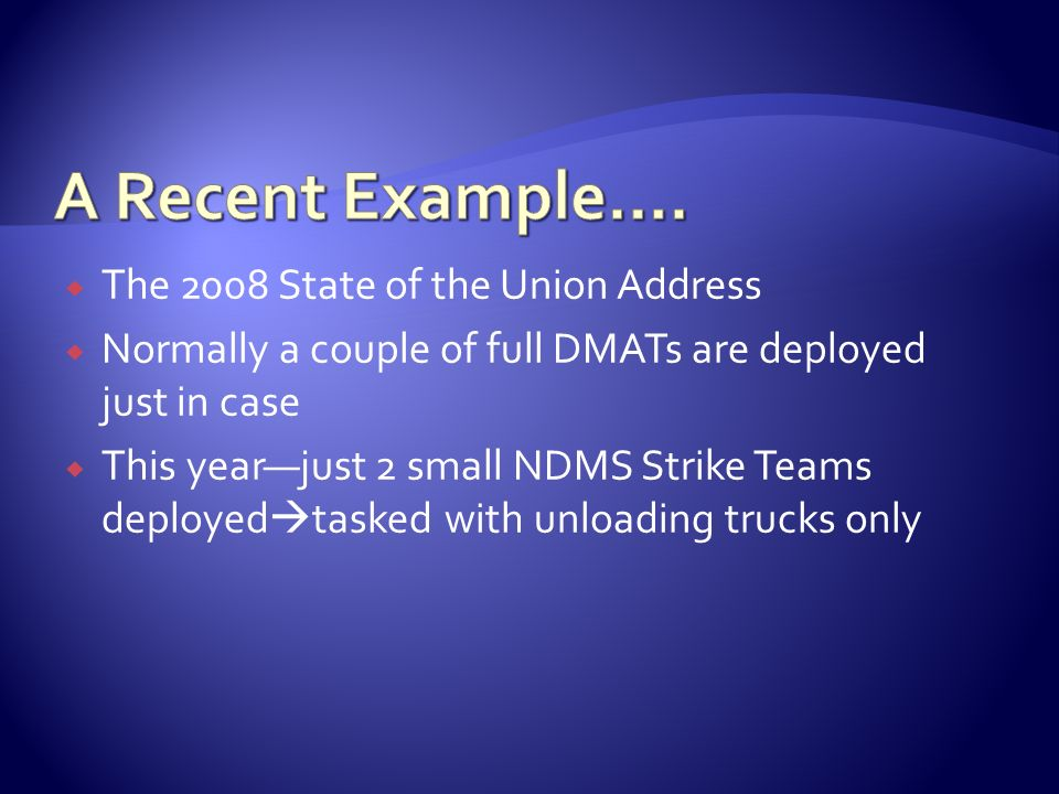 The 2008 State of the Union Address Normally a couple of full DMATs are deployed just in case This yearjust 2 small NDMS Strike Teams deployed tasked
