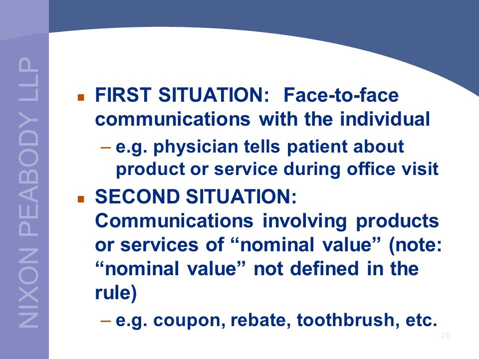 NIXON PEABODY LLP 10 FIRST SITUATION: Face-to-face communications with the individual –e.g.