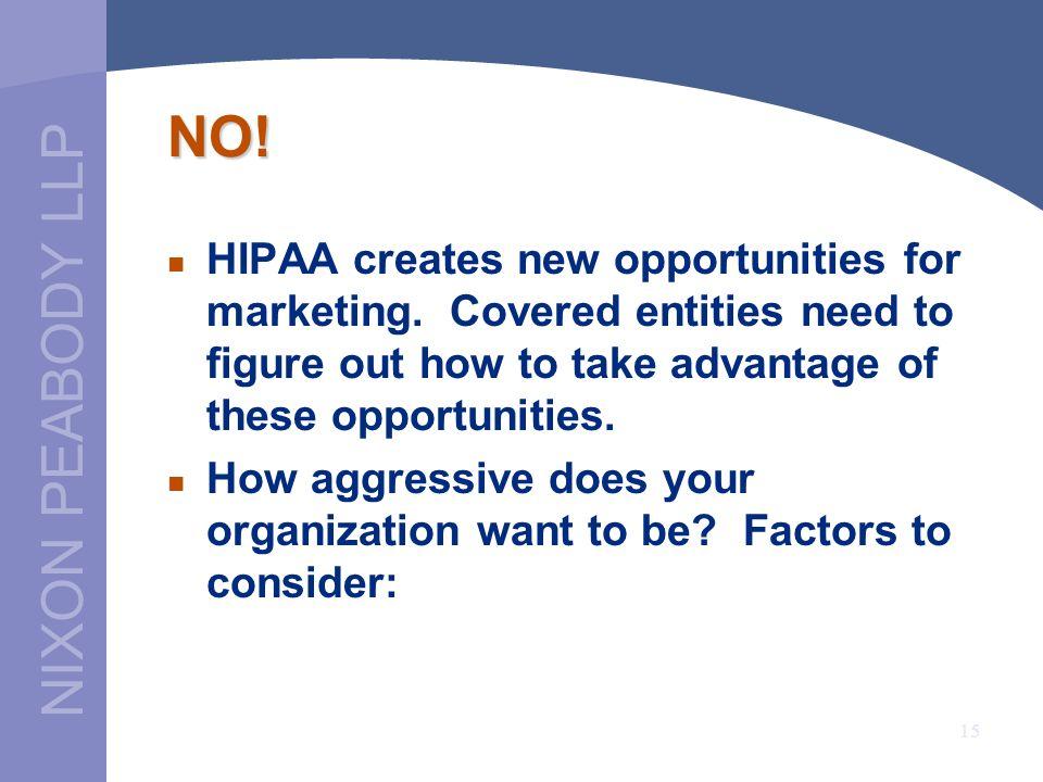 NIXON PEABODY LLP 15 NO. HIPAA creates new opportunities for marketing.