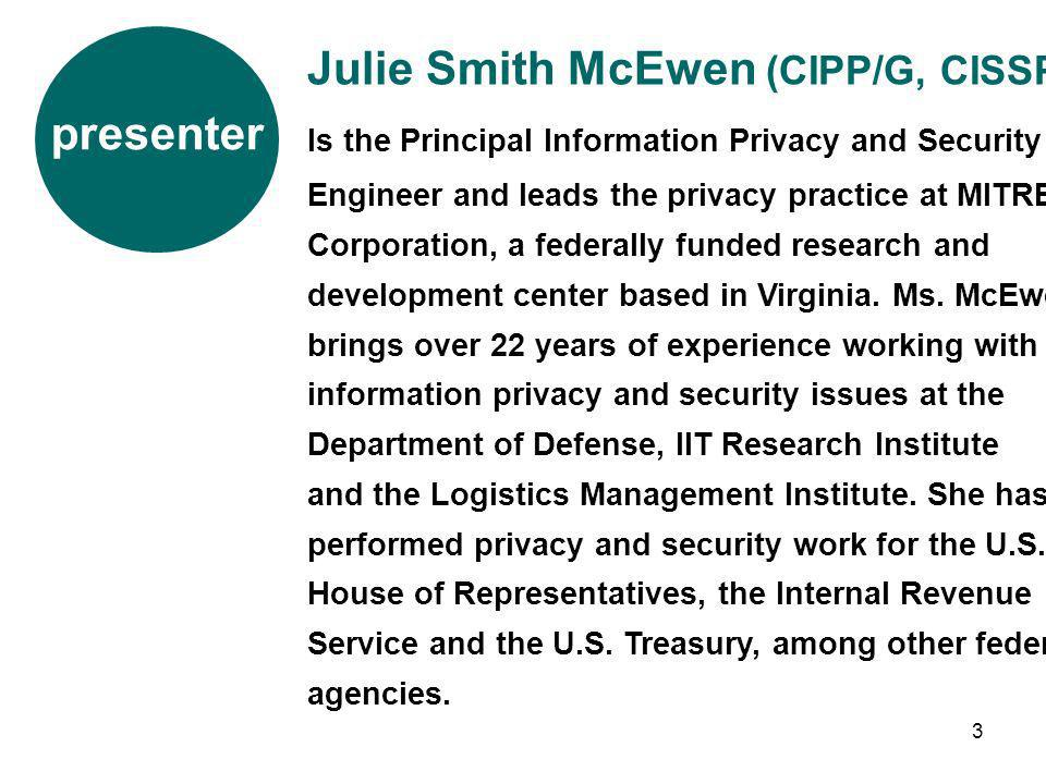 3 presenter Julie Smith McEwen (CIPP/G, CISSP) Is the Principal Information Privacy and Security Engineer and leads the privacy practice at MITRE Corp