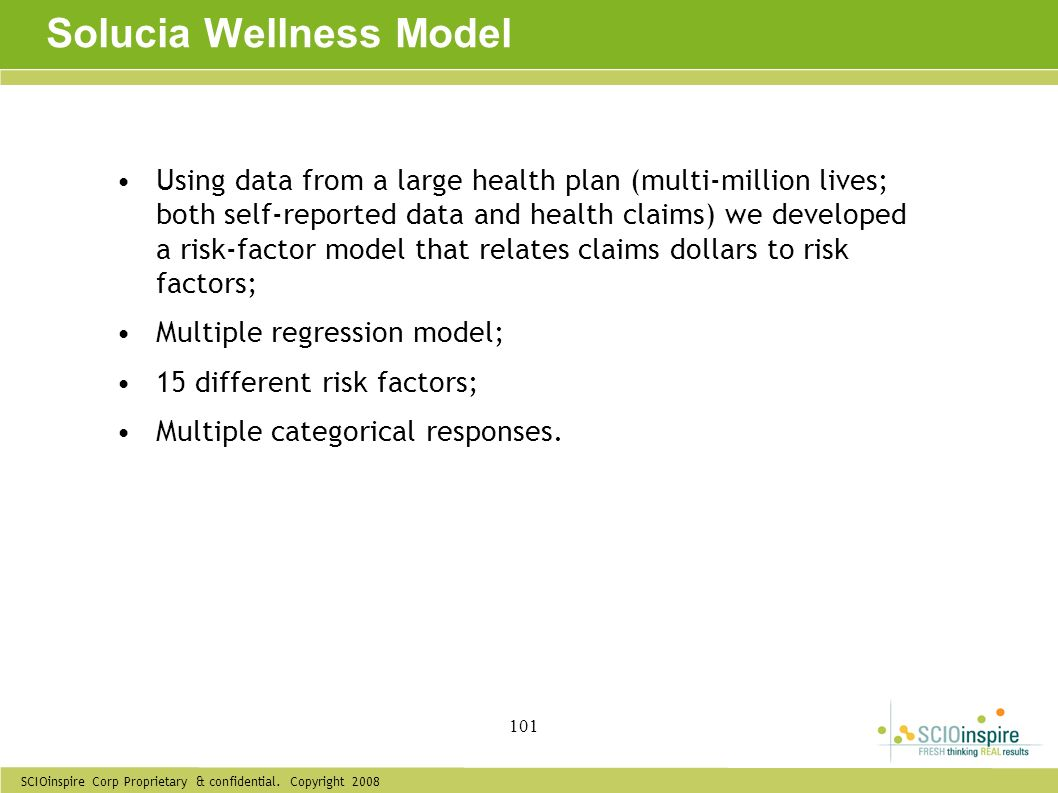 SCIOinspire Corp Proprietary & confidential. Copyright 2008 101 Solucia Wellness Model Using data from a large health plan (multi-million lives; both