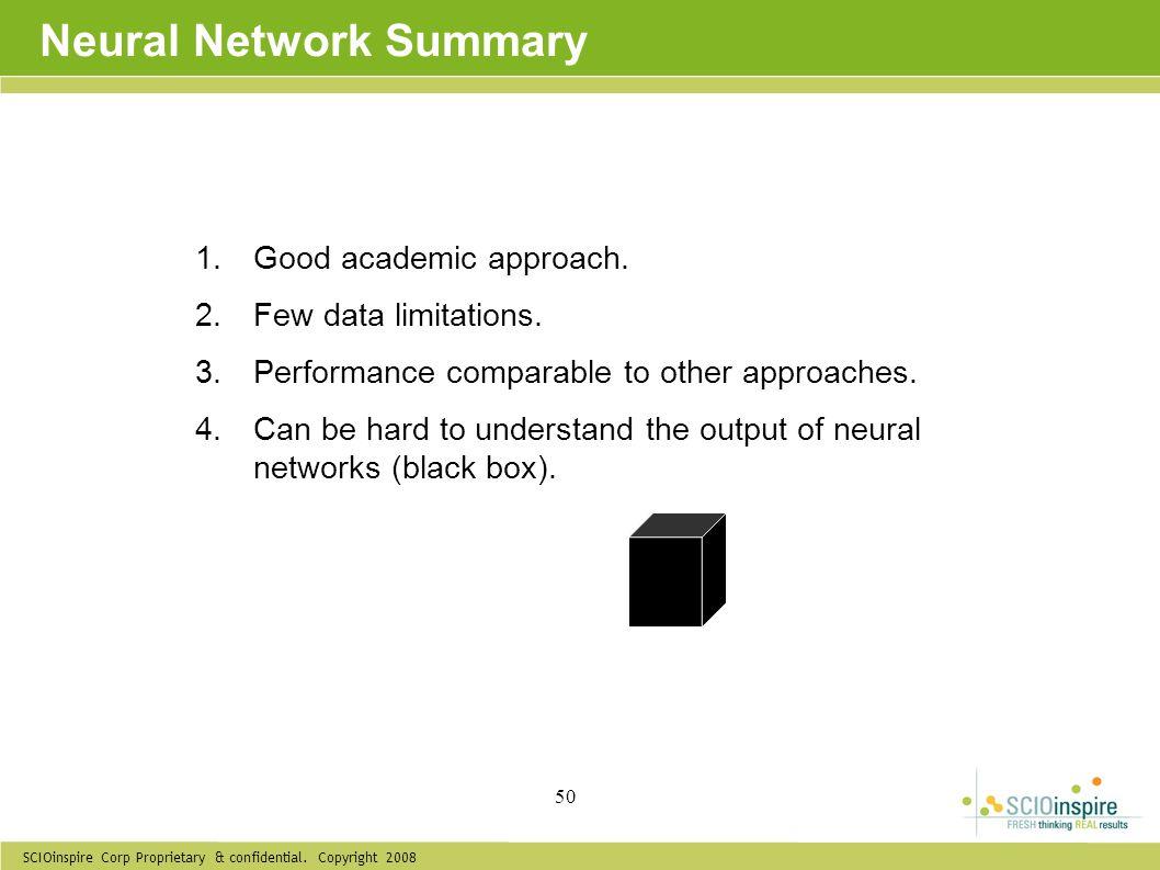 SCIOinspire Corp Proprietary & confidential. Copyright 2008 50 Neural Network Summary 1.Good academic approach. 2.Few data limitations. 3.Performance