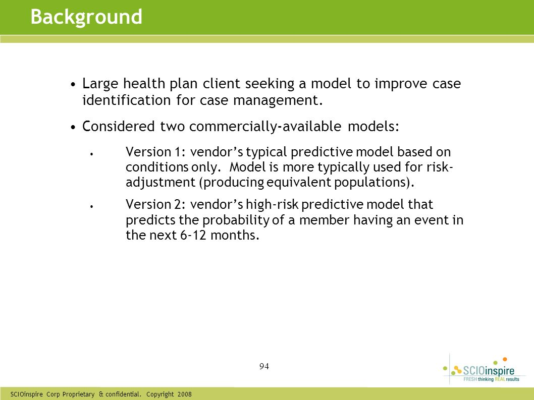 SCIOinspire Corp Proprietary & confidential. Copyright 2008 94 Large health plan client seeking a model to improve case identification for case manage
