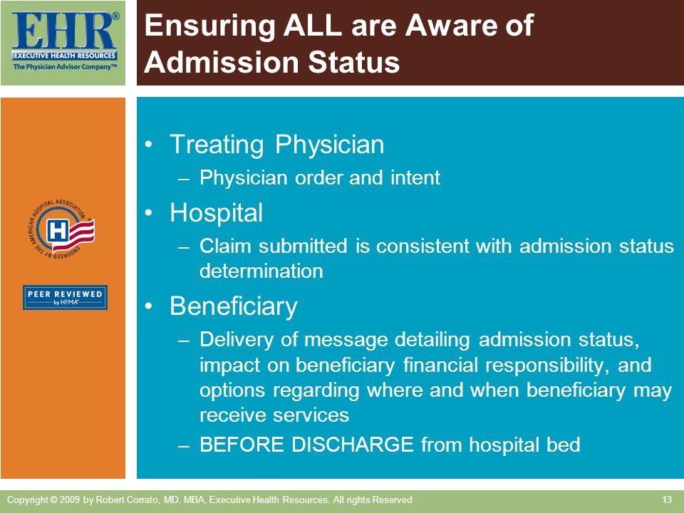Ensuring ALL are Aware of Admission Status Treating Physician –Physician order and intent Hospital –Claim submitted is consistent with admission statu