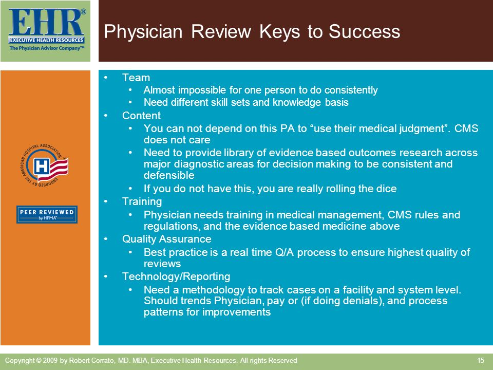 Physician Review Keys to Success Team Almost impossible for one person to do consistently Need different skill sets and knowledge basis Content You ca