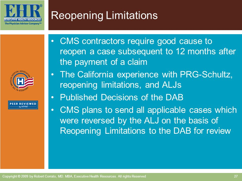 Reopening Limitations CMS contractors require good cause to reopen a case subsequent to 12 months after the payment of a claim The California experien