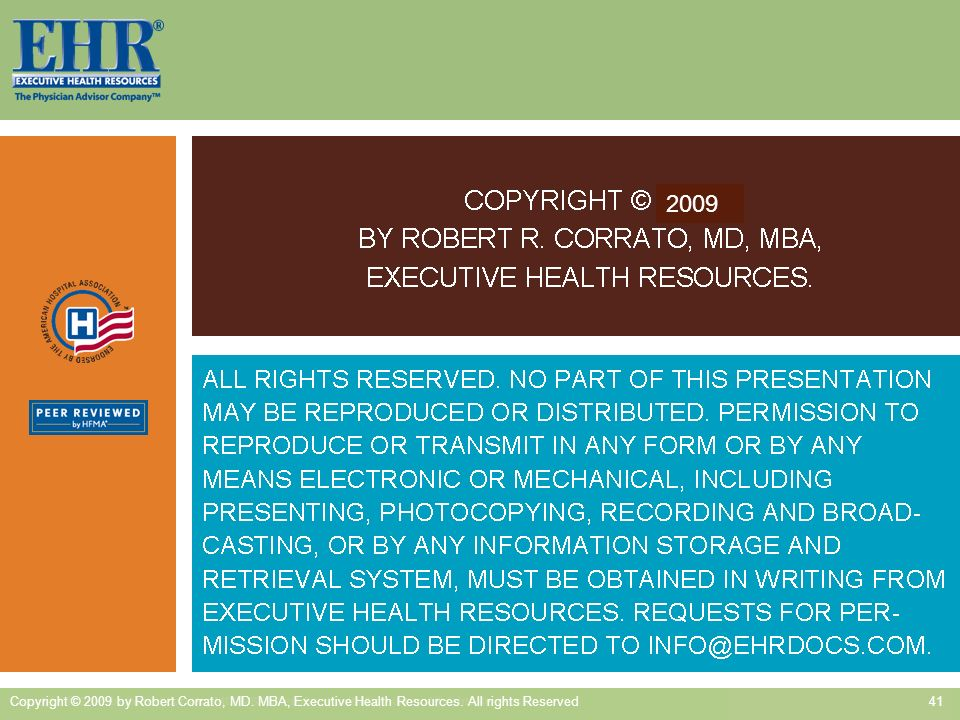 41 Copyright © 2009 by Robert Corrato, MD.MBA, Executive Health Resources.