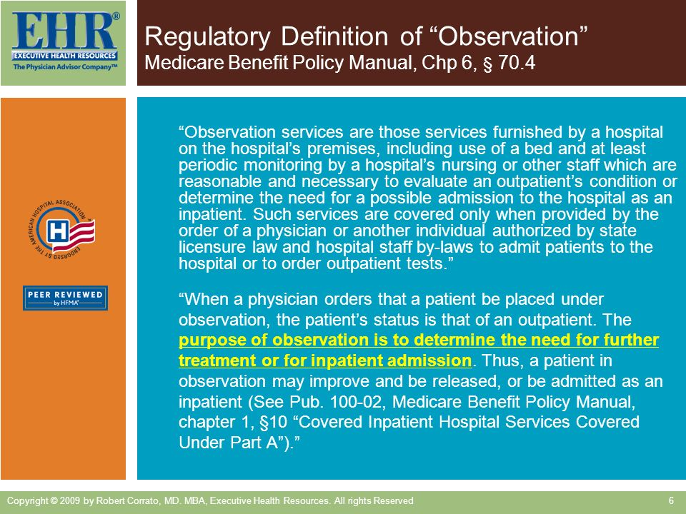 Observation services are those services furnished by a hospital on the hospitals premises, including use of a bed and at least periodic monitoring by