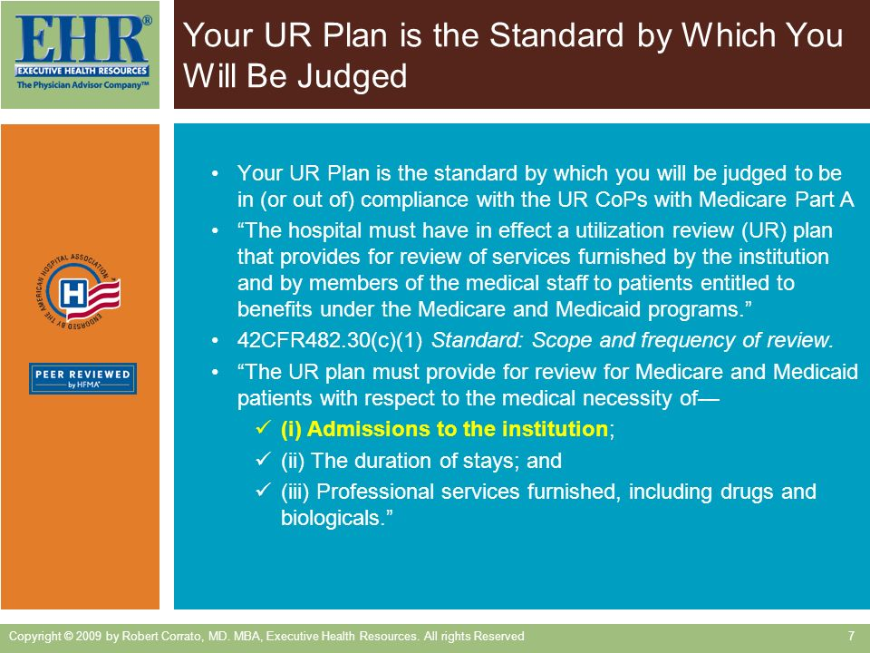 Your UR Plan is the standard by which you will be judged to be in (or out of) compliance with the UR CoPs with Medicare Part A The hospital must have