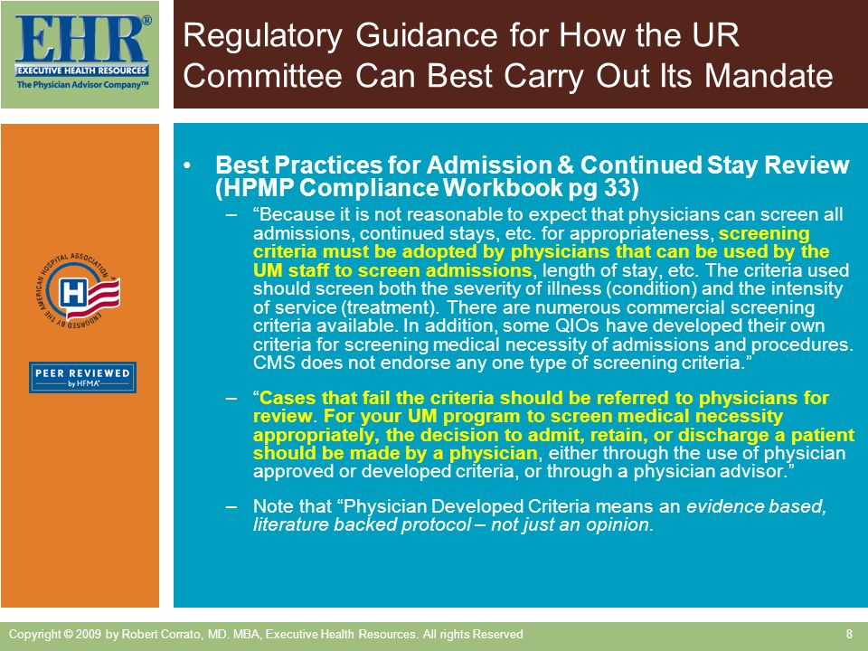 Regulatory Guidance for How the UR Committee Can Best Carry Out Its Mandate Best Practices for Admission & Continued Stay Review (HPMP Compliance Workbook pg 33) –Because it is not reasonable to expect that physicians can screen all admissions, continued stays, etc.