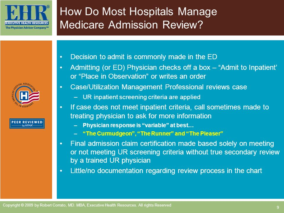 How Do Most Hospitals Manage Medicare Admission Review? Decision to admit is commonly made in the ED Admitting (or ED) Physician checks off a box – Ad