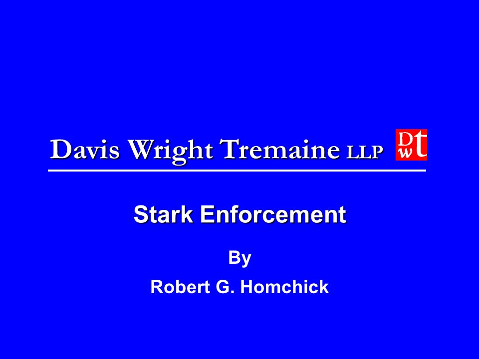 Davis Wright Tremaine LLP Stark Enforcement By Robert G. Homchick